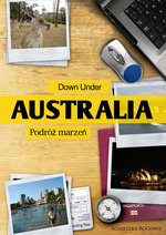 Down Under. Australia - podróż marzeń
